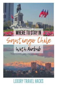Where to Stay in Santiago Chile - Our First Experience with Airbnb Santiago - Luxury Travel Hacks